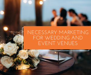 Necessary Marketing Tools for Wedding and Event Venues