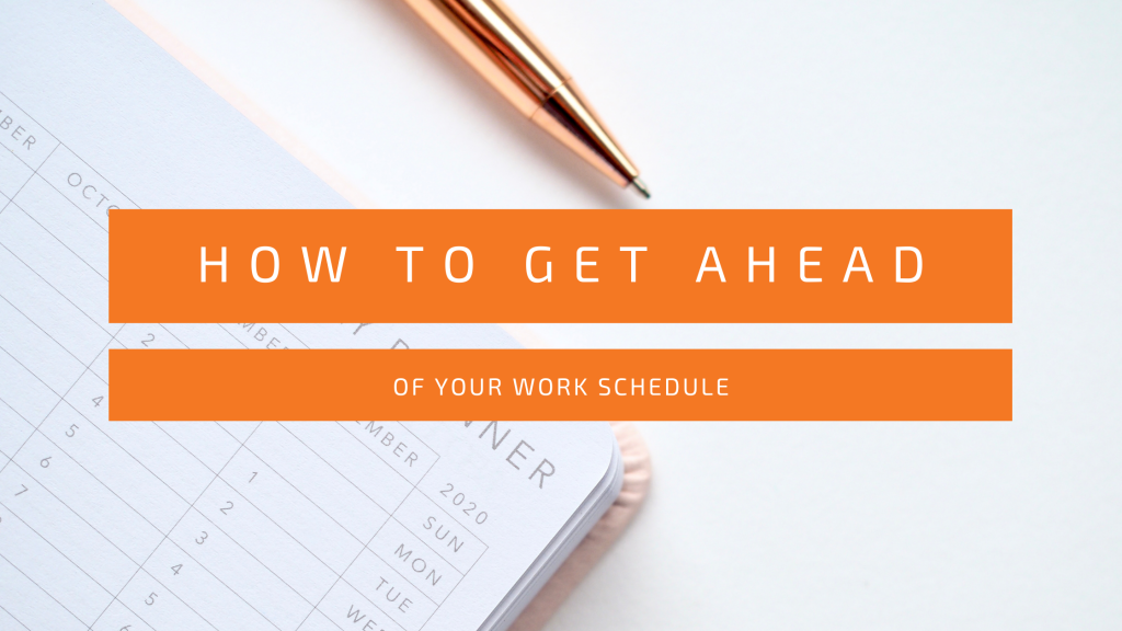 get ahead of your work schedule